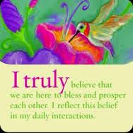 I truly believe that we are here to bless and prosper each other. I reflect this belief in my daily interactions.