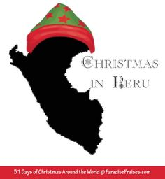 31 Days of Christmas Around the World: Christmas in Peru. Join me to learn the customs and traditions of celebrating this blessed holiday Peruvian style. ParadisePraises.com