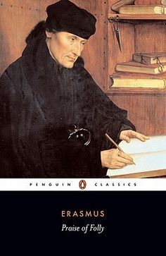 """""""The chief element of happiness is this: to want to be what you are."""" ~ Desiderius Erasmus, Praise of Folly (1508)"""