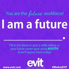 "Happy Friday!  Fill in the blank: I am a future ______________.  SHARE your career goals  by commenting below. You can also post a #selfie with ""I am a future..."" using #EVITFF.  We will  repost them today! #WeAreEVIT"