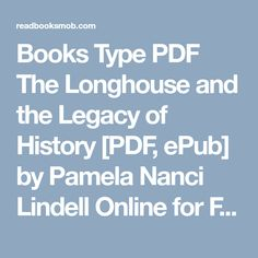 """Books Type PDF The Longhouse and the Legacy of History [PDF, ePub] by Pamela Nanci Lindell Free Complete eBooks """"Click Visit button"""" to access full FREE ebook Free Ebooks, My Books, Pdf, Button, Type, History, Historia, Buttons, Knot"""