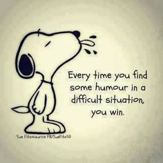 Every time you find some humour in a difficult situation, you win.