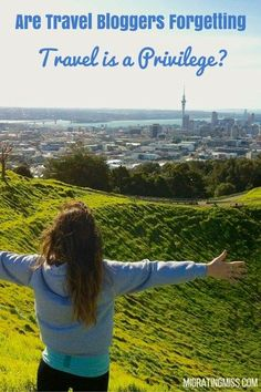 Are Travel Bloggers Forgetting Travel is a Privilege? - Migrating Miss