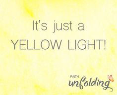 It's Just A Yellow Light