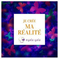 Je crée ma réalité - Eyala Yala