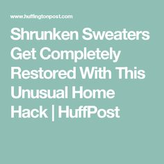 Shrunken Sweaters Get Completely Restored With This Unusual Home Hack | HuffPost