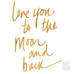 Love You to the Moon and Back (gold foil) Art Print at Art.com