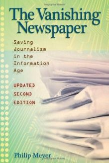 The Vanishing Newspaper  Saving Journalism in the Information Age, Updated Second Edition, 978-0826218773, Philip Meyer, University of Missouri Press; Updated Second Edition edition