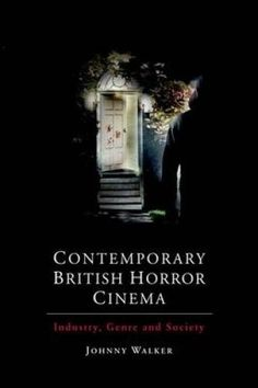 Contemporary British Horror Cinema: Industry, Genre and Society by Johnny Walker in Books, Cookbooks | eBay