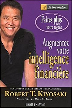 Amazon.fr - AUGMENTEZ VOTRE INTELLIGENCE FINANCIERE de Donald J. Trump (Préface), Robert T. Kiyosaki (15 octobre 2009) Broché - - Livres