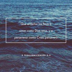 Que el Señor les guíe el corazón a un entendimiento total y a una expresión plena del amor de Dios, y a la perseverancia con paciencia que proviene de Cristo. 2 Tesalonicenses 3:5 NTV