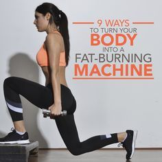 9 Ways To Turn Your Body Into A Fat Burning Machine #workout #fitness