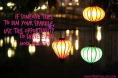SAVOR THE DAY: If Someone Tries to Dim Your Sparkle, Shine Even More Brightly