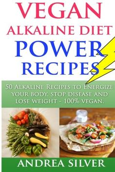 Vegan Alkaline Diet Power Recipes to Energize Your Body Stop Disease and Lose Weight 100 Vegan Alkaline Lifestyle Volume 1 -- See this great product. (Note:Amazon affiliate link)