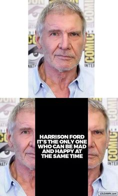 Harrison Ford: The Only Man Who Can Be Happy and Angry at the Same Time Funny Texts, Funny Jokes, Hilarious, Silly Jokes, Harrison Ford, Really Funny, The Funny, Humour Geek, Star Wars Jokes