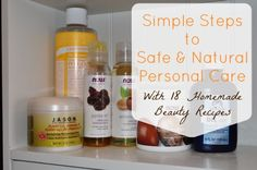 Simple Steps to Safe and Natural Personal Care {With 18 Homemade Beauty Recipes}