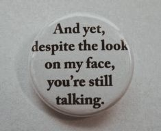 And Yet Despite The Look On My Face, You're Still Talking Pinback Button Badge Pin Or Magnet Moira Burton, Yennefer Of Vengerberg, L Lawliet, Chaotic Neutral, Thing 1, Pin And Patches, Character Aesthetic, Stranger Things, Decir No