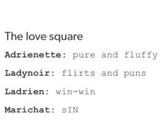 This is exactly how I feel about the different pairings. I love Adrienette and Ladynoir because they are adorable and Ladrien is good for both parties. Marichat on the other hand seems downright disgusting. It makes Chat seem like a 30 year old dating a high-schooler. When they (Marinette and Adrien)  are in costume they seem older than high school students so for one to be in costume dating the other out of costume is just gross. I don't like it one bit!