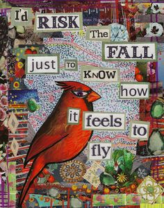 Risk the Fall just to Know how it feels to FLY - Collage Art. Bird Love.