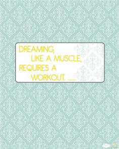 Dreaming, like a muscle, requires a workout. - @ktrae