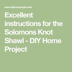 Excellent instructions for the Solomons Knot Shawl - DIY Home Project