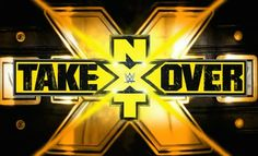 """Dates for Future WWE """"NXT Takeover"""" Specials Revealed"""