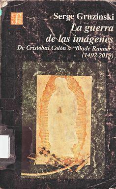 GRUZINSKI, Serge – La guerra de las imágenes- de Cristóbal Colón a 'Blade Runner' (1492-2019)