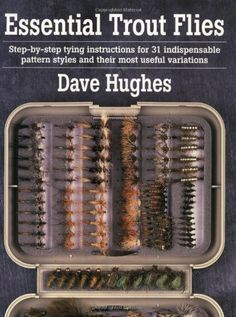 Essential Trout Flies: Step-by-step tying instructions for 31 indispensable pattern styles and their most useful variations by Dave Hughes. $14.68. Publication: January 1, 2000. Publisher: Stackpole Books (January 1, 2000). Author: Dave Hughes. Save 36% Off!
