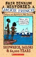 Shipwreck, Sailors & 60,000 Years: 1770 and All That Happened Before Then by Jackie French - Junior Library