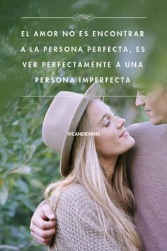 """""""El #Amor no es encontrar a la persona perfecta, es ver perfectamente a una persona imperfecta"""". @candidman #Frases"""