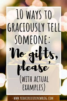 10 ways to graciously tell someone: 'no gifts, please' (with actual examples) Invitation Wording, Invitations, Minimalist Christmas, Gift Exchange, Simple Living, Clean Living, Family Traditions, All Things Christmas, Zero Waste