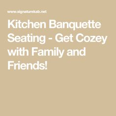 Kitchen Banquette Seating - Get Cozey with Family and Friends!