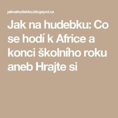 Jak na hudebku: Co se hodí k Africe a konci školního roku aneb Hrajte si