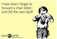 Always forward chain letters.