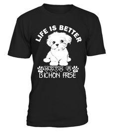 # Life Is Better With A Bichon Frise shirt .  Life Is Better With A Bichon Frise