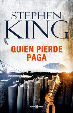 Quien pierde paga / Stephen King.  Plaza & Janés, 2016.