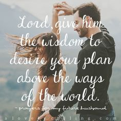 Prayers for My Future Husband Part 2... Read the full prayer here: http://alovelycalling.com/prayers-for-future-husband-2/