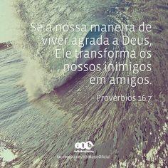 """""""Se a nossa maneira de viver agrada a Deus, Ele transforma os nossos inimigos em amigos."""" {Provérbios 16:7}"""