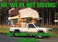 no,we're not moving,just headed to a baseball tournament, meme