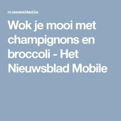 Wok je mooi met champignons en broccoli - Het Nieuwsblad Mobile
