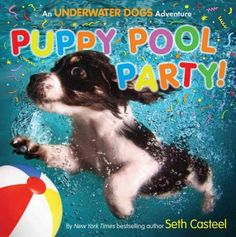 PUPPY POOL PARTY!: An Underwater Dogs Adventure by Seth Casteel.  I love puppies, so I think this book is amazing. The photos are unbelievably adorable!
