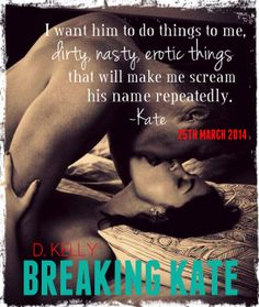 https://www.goodreads.com/book/show/19198761-breaking-kate?ac=1  Breaking Kate by D. Kelly Coming March 2014! #DKelly #TeaserTuesday #Contemporary #BreakingKate  #Love #Romance