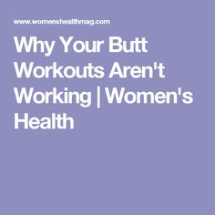 Why Your Butt Workouts Aren't Working | Women's Health