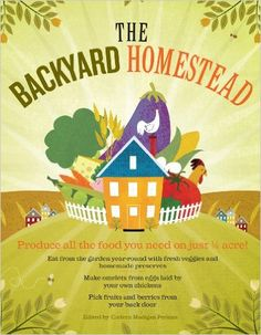 The Backyard Homestead: Produce all the food you need on just a quarter acre! by Carleen Madigan