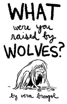 Cartoonist Vera Brosgol has posted her startling, wordless mini-comic What Were You Raised by Wolves? Web Comic, Wolf Comics, Raised By Wolves, Sad Stories, T Rex, Thought Provoking, New Art, Illustration Art, Illustrations