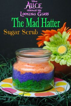Mad Hatter Sugar Scrub Inspired by Alice Through the Looking Glass. This DIY Sugar Scrub will leave you with smooth glowing skin for Spring!