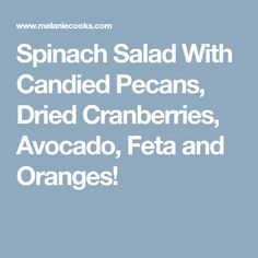 Spinach Salad With Candied Pecans, Dried Cranberries, Avocado, Feta and Oranges!