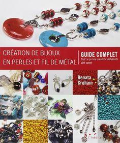 Amazon.fr - Création de bijoux en perles et fil de métal : Guide complet - Tout ce qu'une créatrice débutante doit savoir - Renata Graham, Cécile Capilla - Livres