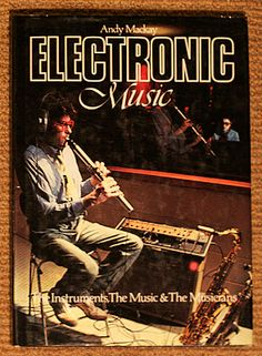 Andy Mackay, Electronic Music: The Instruments, The Music & The Musicians (1981)
