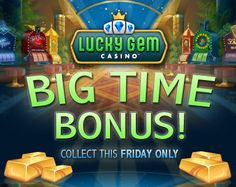 Collect twice as many free bonus coins during our Big Time Bonus hours!